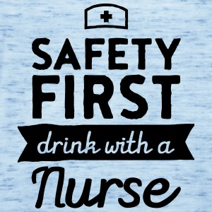 Safety First - Drink With A Nurse T-Shirts - Women's Tank Top by Bella