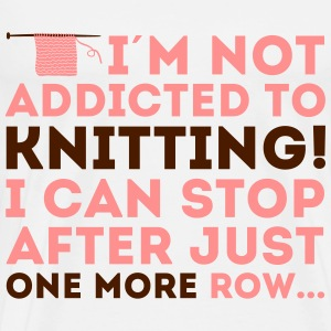 I'm not addicted to knitting! I can stop Topper - Premium T-skjorte for menn