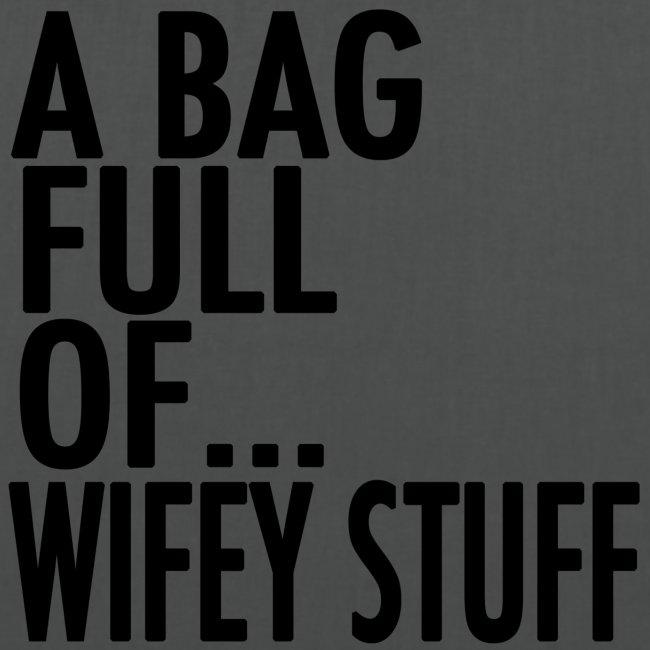 A Bag Full Of... WIFEY STUFF (Black Font)
