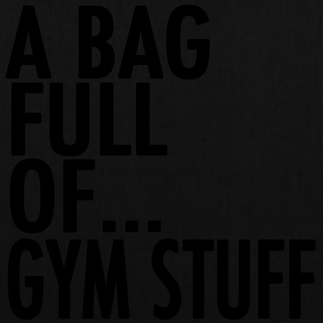 A Bag Full Of... GYM STUFF (Black Font)