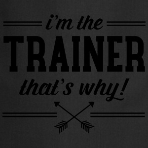I\'m The Trainer - That\'s Why! Camisetas - Delantal de cocina