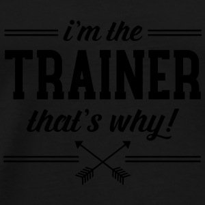 I\'m The Trainer - That\'s Why! Krus & tilbehør - Herre premium T-shirt