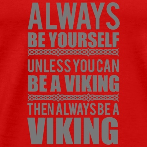 Always be yourself. Unless you can be a viking Tops - Mannen Premium T-shirt