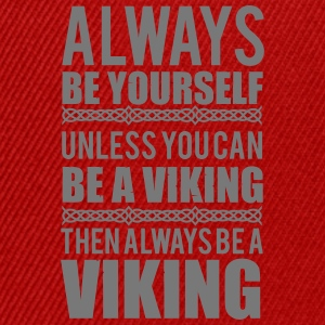 Always be yourself. Unless you can be a viking Tops - Snapback cap