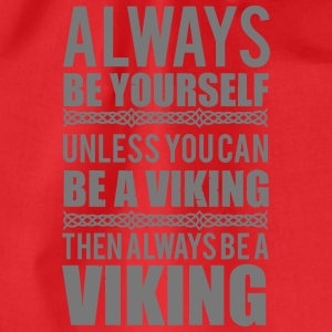 Always be yourself. Unless you can be a viking T-shirts - Gymtas