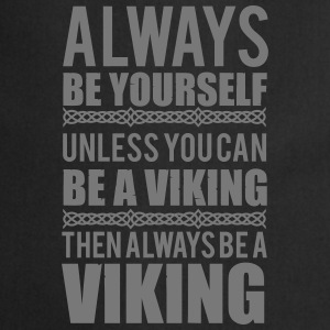 Always be yourself. Unless you can be a viking T-shirts - Forklæde