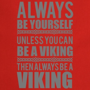 Always be yourself. Unless you can be a viking T-skjorter - Kokkeforkle