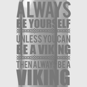 Always be yourself. Unless you can be a viking T-Shirts - Trinkflasche