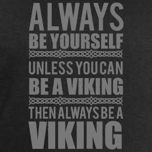 Always be yourself. Unless you can be a viking Long sleeve shirts - Men's Sweatshirt by Stanley & Stella