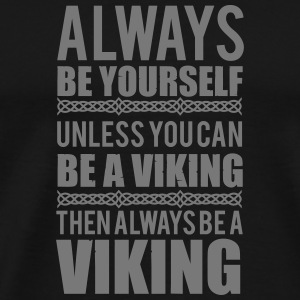 Always be yourself. Unless you can be a viking Manga larga - Camiseta premium hombre