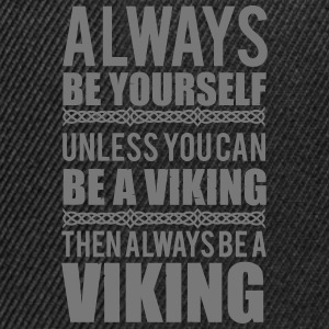 Always be yourself. Unless you can be a viking Manches longues - Casquette snapback