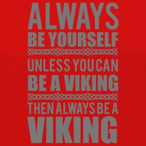 Always be yourself. Unless you can be a viking Tank Tops - Dame premium T-shirt med lange ærmer