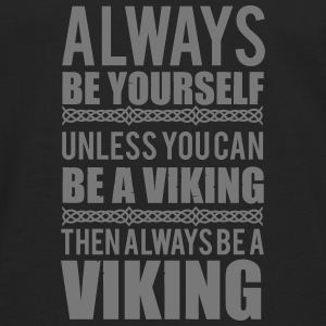 Always be yourself. Unless you can be a viking Top - Maglietta Premium a manica lunga da uomo