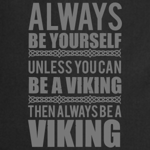 Always be yourself. Unless you can be a viking Débardeurs - Tablier de cuisine