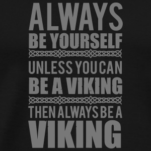 Always be yourself. Unless you can be a viking Tank Tops - Men's Premium T-Shirt