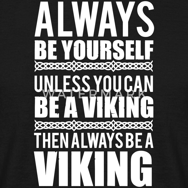 Always be yourself. Unless you can be a viking Koszulki - Koszulka męska