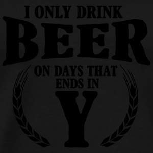 I only drink beer on days with y Tank Tops - Men's Premium T-Shirt