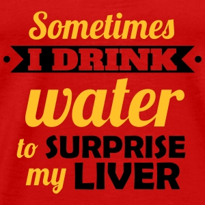 I drink water to surprise my liver Toppe - Herre premium T-shirt