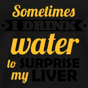 I drink water to surprise my liver Débardeurs - T-shirt Premium Homme