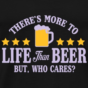 More to life than beer, but who cares? Tops - Men's Premium T-Shirt