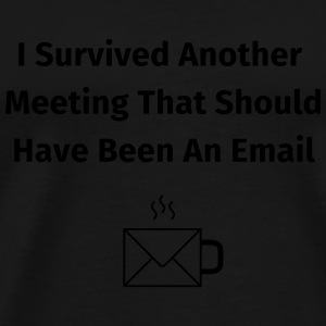 I Survived Another Meeting That Should Bouteilles et Tasses - T-shirt Premium Homme
