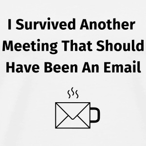 I Survived Another Meeting Krus & tilbehør - Herre premium T-shirt