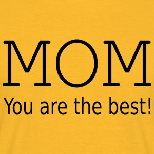 Mom you are the best! Tops - Männer T-Shirt