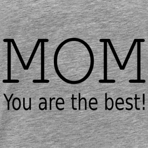 Mom you are the best! Pullover & Hoodies - Männer Premium T-Shirt