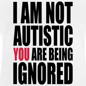 I am not autistic Shirts - Baby T-Shirt