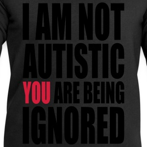 I am not autistic Shirts - Men's Sweatshirt by Stanley & Stella