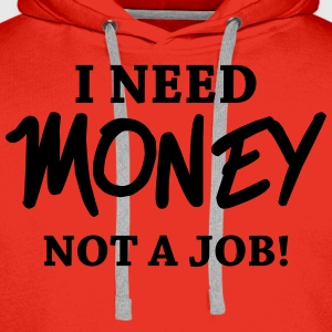 I need money - Not a job! Tee shirts - Sweat-shirt à capuche Premium pour hommes