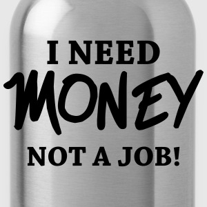 I need money - Not a job! T-skjorter - Drikkeflaske