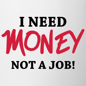 I need money - Not a job! T-skjorter - Kopp