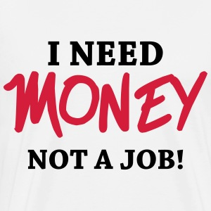 I need money - Not a job! Manches longues - T-shirt Premium Homme