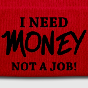 I need money - Not a job! Tee shirts - Bonnet d'hiver