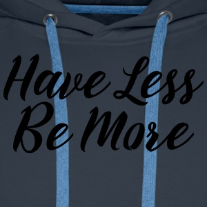 Have Less Be More T-Shirts - Men's Premium Hoodie