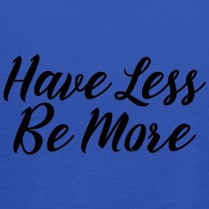 Have Less Be More T-Shirts - Women's Tank Top by Bella