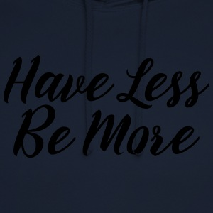 Have Less Be More T-Shirts - Unisex Hoodie