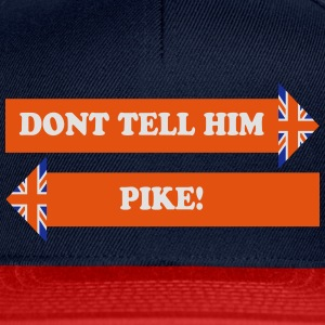 Don't Tell Him, Pike! - Snapback Cap