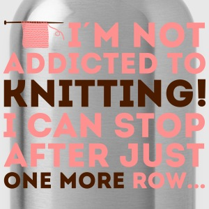 I'm not addicted to knitting! I can stop T-shirts - Drikkeflaske