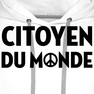 Citoyen du monde / People / Peace / Paix / Love T-Shirts - Men's Premium Hoodie