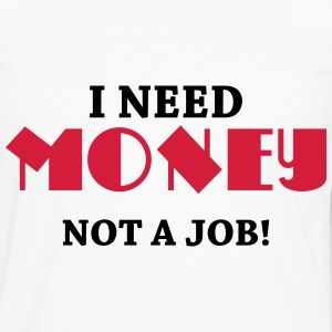 I need money - Not a job! Tee shirts - T-shirt manches longues Premium Homme
