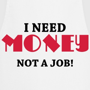 I need money - Not a job! Tee shirts - Tablier de cuisine