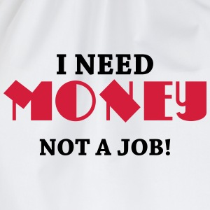 I need money - Not a job! Tee shirts - Sac de sport léger