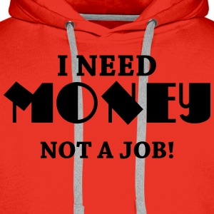 I need money - Not a job! Koszulki - Bluza męska Premium z kapturem