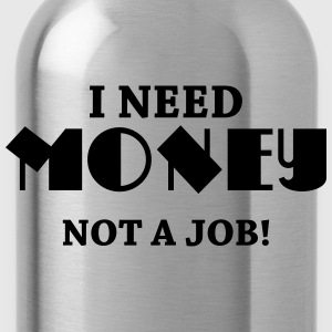 I need money - Not a job! T-shirts - Vattenflaska