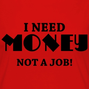 I need money - Not a job! Tee shirts - T-shirt manches longues Premium Femme