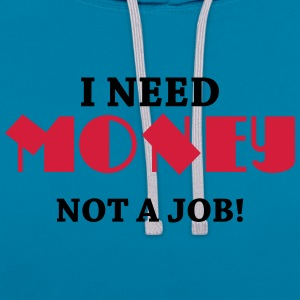 I need money - Not a job! Tee shirts - Sweat-shirt contraste