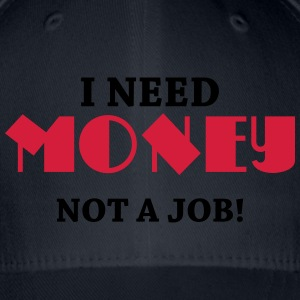 I need money - Not a job! Tee shirts - Casquette Flexfit