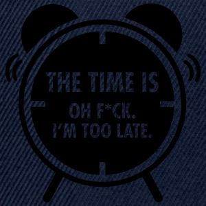The Time Is... Oh F*CK. I\'m Too Late. T-shirts - Snapbackkeps